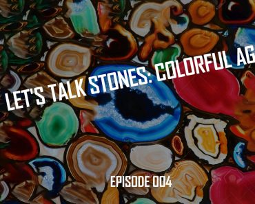 Let's Talk Stones: Colorful Agate & Metaphysical Properties (004)